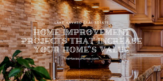 To receive top dollar for your Lake Havasu real estate, you might want to consider these home improvement projects that increase your home's value.