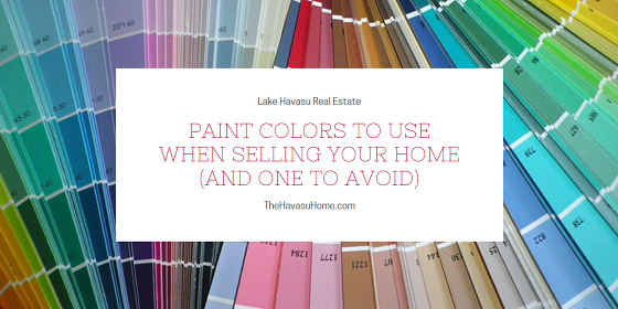 When it comes time to sell your Lake Havasu home, an inexpensive way to freshen it up is with a new coat of paint. Which paint colors should you use and which one should you avoid?