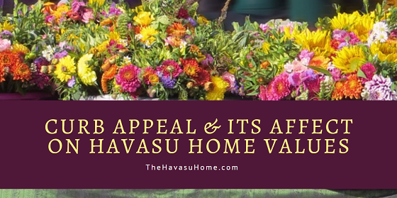 Your Havasu home's curb appeal affects how much a buyer is willingto pay for your property. But increasing your curb appeal doesn't have to break the bank.