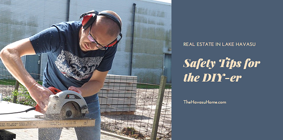 Before you tackle any DIY project in your Lake Havasu home, keep these safety tips in mind to avoid an accident. Blood, sweat & tears is just an expression.