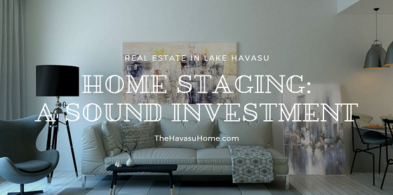 Put a little time and effort into your home staging efforts before you list. You're more likely to sell your Lake Havasu home faster and for a little more.