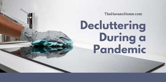 If you find some extra time on your hands while you practice social distancing, do some decluttering around your Lake Havasu home.