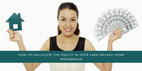 Need to do some improvements to your real estate in Lake Havasu before you sell it? Find out how to calculate your equity so you can use that to cover your costs.