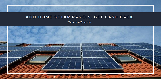 Add home solar panels to your real estate in Lake Havasu, get cash back in tax credits from the state, lower your utility expenses, and become more self-sustainable.