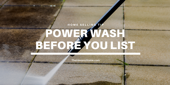 Before you list your real estate in Lake Havasu, power wash your home, concentrating on your driveway, walkways, patio, deck, and sides of the house.