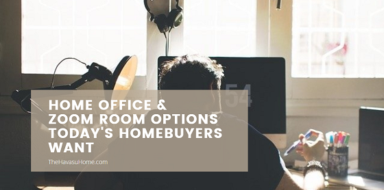 Today's homebuyers want to see dedicated home office space in their real estate in Lake Havasu. Setting up a Zoom Room could also help sell your house.