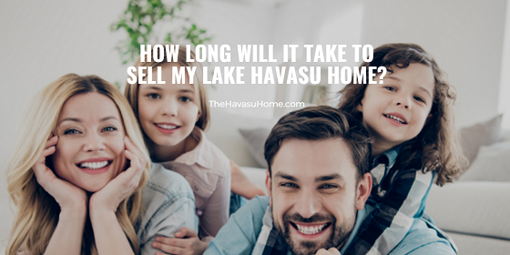 One of the questions most often asked by sellers is how long they should expect it to take to sell their Lake Havasu home listing to close.