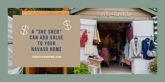"""Want to increase your living space without an extremely expensive addition? Consider constructing a """"she shed"""" in your backyard. If done properly, it might even add value to your Lake Havasu home."""