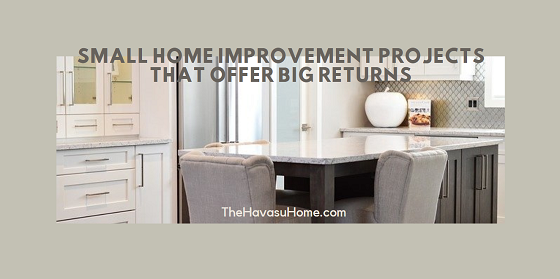 Before you list your house on the Havasu real estate market, perform some of these small home improvement projects that offer big returns and appeal to more buyers.