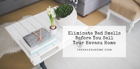 Stinky houses don't sell. Before you list your property on the Havasu real estate market, eliminate bad smells from all areas of your Havasu home.