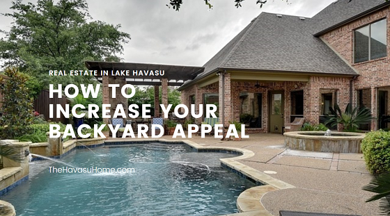 While curb appeal is very important when selling your real estate in Lake Havasu, don't neglect the importance of backyard appeal when preparing your property for the Havasu real estate market.