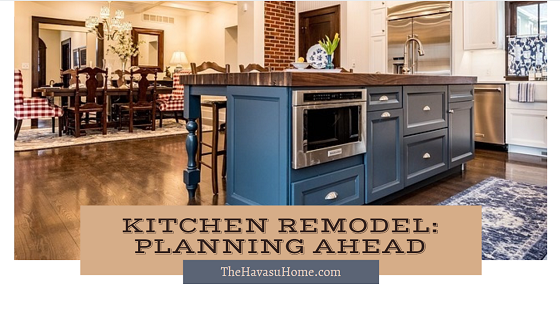 Before you begin any kitchen remodel project on your real estate in Lake Havasu, consider how the cost and inconvenience will affect you and your family.