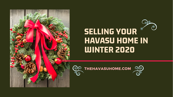 Usually, winter time means a slow down in the real estate market. But selling your Havasu home in winter 2020 means something totally different.