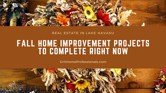 If you want to sell your real estate in Lake Havasu in the next few months, you might want to complete these fall home improvement projects right now.