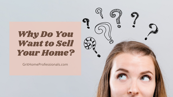 "Why do you want to sell your home? Want to cash in on the equity? Growing family mean you need more room? Thinking about downsizing for retirement? Figuring out ""why"" you want to sell could help you determine the next steps you take in the home selling process."