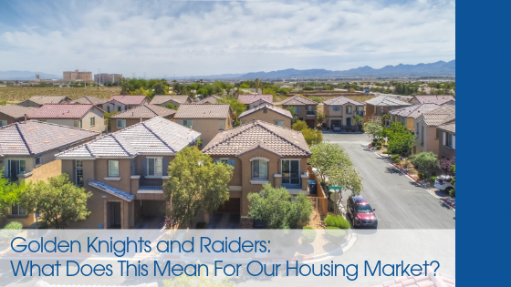 Golden Knights and Raiders - What Does This Mean For Our Housing Market?